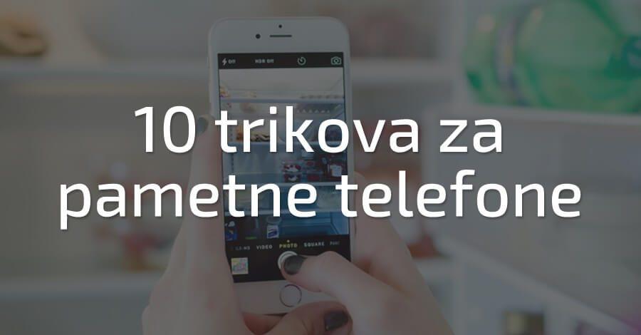 10 trikova za pametne telefone koji će vam olakšati život